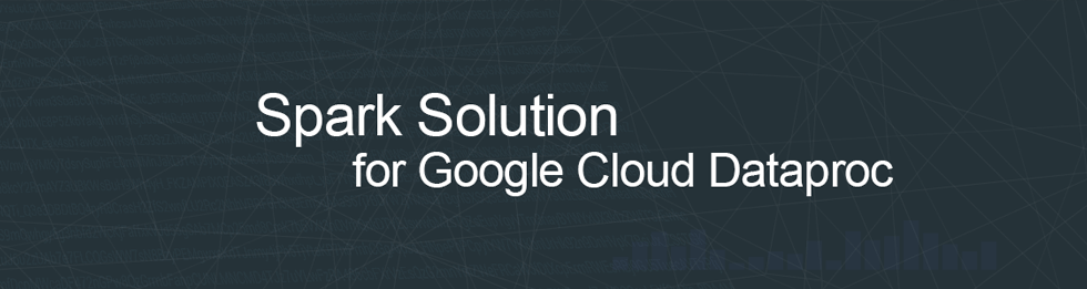 Spark Solution for Google Cloud Dataproc