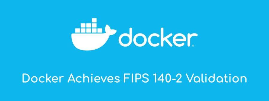 Dockerが米国標準技術研究所による暗号モジュールのセキュリティ要件FIPS140-2の認定を受けました #docker