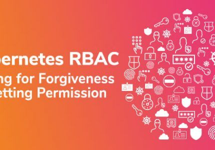 Kubernetes RBAC:許しを求めるのか、許可を得るのか #AquaSecurity #Kubernetes #DevSecOps