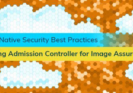 クラウドネイティブセキュリティのベストプラクティス:AdmissionControllerを使用したイメージ管理 #AquaSecurity #Kubernetes #セキュリティ